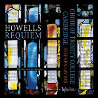 Howells: Requiem; Take him, earth, for cherishing. Choir of Trinity College Cambridge / Stephen Layton. © 2012 Hyperion Records Ltd