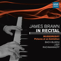 James Brawn in Recital. Mussorgsky: Pictures at an Exhibition; Bach-Busoni; Liszt; Rachmaninov. © 2013 MSR Classics