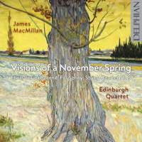 James MacMillan: Visions of a November Spring. Edinburgh Quartet. © 2014 Delphian Records Ltd