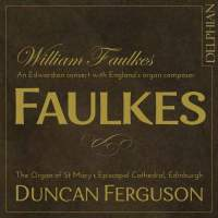 William Faulkes - An Edwardian concert with England's organ composer. © 2014 Delphian Records Ltd