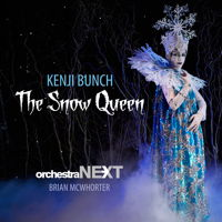 Kenji Bunch: The Snow Queen - Orchestra Next / Brian McWhorter. © 2017 Orchestra Next