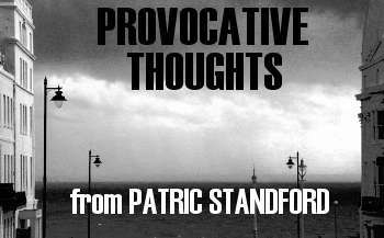 Provocative thoughts from Patric Standford