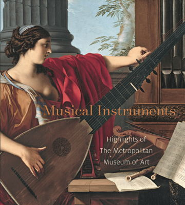 Musical Instruments - Highlights of The Metropolitan Museum of Art. © 2015 Metropolitan Museum of Art, New York, USA (978-1-58839-562-7)