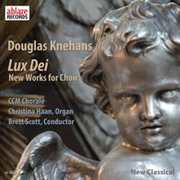 Douglas Knehans: Lux Dei - New Works for Choir. © 2015 Ablaze Records Pty Ltd (ar-00021)