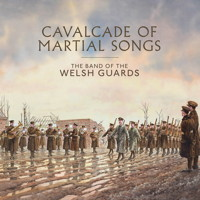 Cavalcade of Martial Songs - The Band of the Welsh Guards. © 2015 British Military Music Archive Ltd (BMMAWG1501)