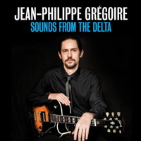 Jean-Philippe Grégoire: Sounds from the Delta. © 2014 Big Round Records LLC (BR8935)
