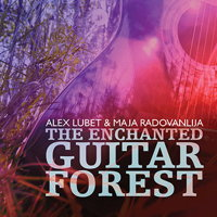 The Enchanted Guitar Forest - Alex Lubet and Maja Radovanlija. © 2016 Big Round Records LLC (BR8943)