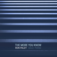 The More You Know - Ron Paley, solo piano. © 2018 Big Round Records LLC (BR8951)