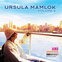 Ursula Mamlok - Volume 5. © 2016 Bridge Records Inc (BRIDGE 9457)