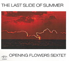 The Last Slide of Summer - Opening Flowers Sextet. © 2015 Opening Flowers Sextet (CD4045)