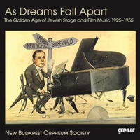 As Dreams Fall Apart - The Golden Age of Jewish Stage and Film Music 1925-1955. © 2014 Cedille Records (CDR 90000 151)