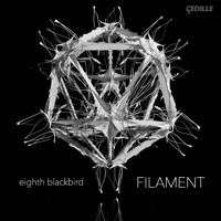 eighth blackbird - Filament. © 2015 Cedille Records (CDR 90000 157)