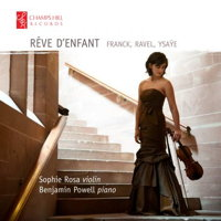 Rêve D'Enfant - Franck, Ravel, Ysaÿe. © 2016 Champs Hill Records (CHRCD123)
