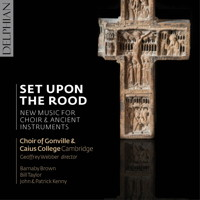 Set Upon the Rood - New Music for Choir and Ancient Instruments. © 2017 Delphian Records Ltd (DCD34154)