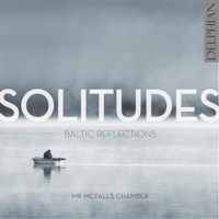 Solitudes - Baltic Reflections - Mr McFall's Chamber. © 2015 Delphian Records Ltd (DCD34156)