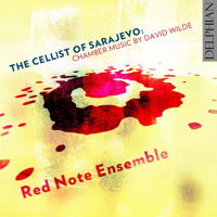 The Cellist of Sarajevo - Chamber Music by David Wilde. © 2016 Delphian Records Ltd (DCD34179)
