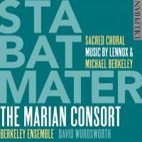 Stabat Mater - Sacred Choral Music by Lennox and Michael Berkeley. © 2016 Delphian Records Ltd (DCD34180)