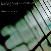 Persistence - UST Symphonic Wind Ensemble. © 2016 University of St Thomas (Innova 812)