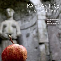Kamran Ince: Passion and Dreams. © 2016 Present Music (innova 931)