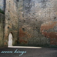 Meridian Arts Ensemble - Seven Kings. © 2016 Meridian Arts Ensemble (innova 943)