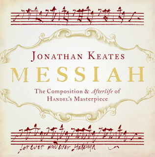 Messiah - The Composition and Afterlife of Handel's Masterpiece. © 2016 Jonathan Keates (9 781784 974008)