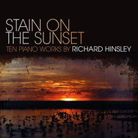 Stain on the Sunset - Ten Piano Works by Richard Hinsley. © 2017 Music and Media Consulting Ltd / MMC Recordings (MMC116)