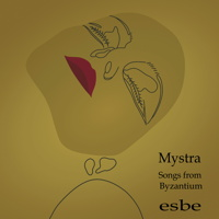 Mystra - Songs from Byzantium - Esbe. © 2018 Music & Media Consulting Ltd / MMC Recordings (MMC119)