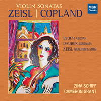 Zeisl and Copland Violin Sonatas - Zina Schiff and Cameron Grant. © 2014 Zina Schiff (MS 1493)