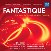 Fantastique - Premieres for Trumpet and Wind Ensemble - Eric Berlin. © 2014 Eric Berlin (MS 1506)