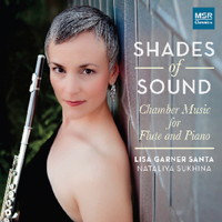 Shades of Sound - Chamber Music for Flute and Piano. © 2015 Lisa Garner Santa (MS 1552)