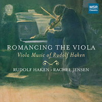 Romancing the Viola - Viola Music of Rudolf Haken. © 2016 Rudolf Haken (MS 1609)