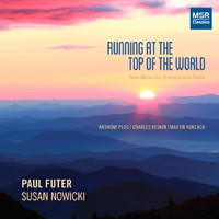 Running at the Top of the World - New Music for Trumpet and Piano. © 2016 Paul Futer (MS 1610)