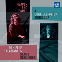 Heaven and Earth - A Duke Ellington Songbook. © 2016 Danielle Talamantes and Henry Dehlinger (MS 1617)