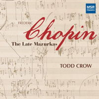 Chopin: The Late Mazurkas - Todd Crow. © 2018 Todd Crow (MS 1629)