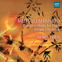 Mutsuo Shishido: Complete Works for Piano. © 2017 Akina Yura (MS 1639)