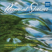 Resonant Streams - Choral Music from Sun to Sea. © 2017 University of Washington Chorale (MS 1642)