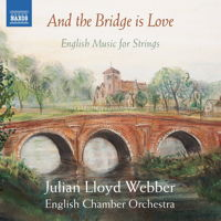 And the Bridge is Love - English Music for Strings. © 2015 Naxos Rights US Inc (8.573250)