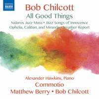 Bob Chilcott - All Good Things. © 2017 Naxos Rights US Inc (8.573383)
