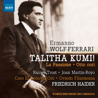 Wolf-Ferrari: Talitha Kumi!; Otto cori. © 2018 Naxos Rights Europe Ltd (8.573716)
