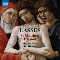 Lassus: St Matthew Passion. © 2017 and 2018 Naxos Rights (Europe) Ltd (8.573840)