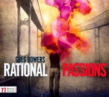 Greg Bowers: Rational Passions. © 2014 Navona Records LLC (NV5960)