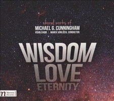 Wisdom Love Eternity - choral works of Michael G Cunningham. © 2016 Navona Records LLC (NV6027)