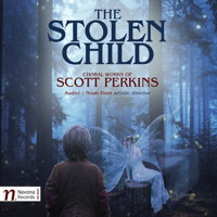 The Stolen Child - choral works of Scott Perkins. © 2017 Navona Records LLC (NV6067)