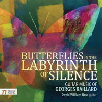 Butterflies in the Labyrinth of Silence - Guitar Music of Georges Raillard. © 2017 Navona Records LLC (NV6071)