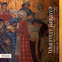 Woefully Arrayed - sacred and secular choral and polychoral works of Jonathan David Little. © 2017 Navona Records LLC (NV6113)