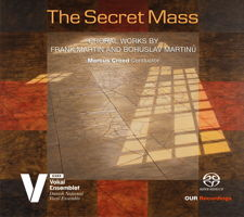 The Secret Mass - Martin and Martinu Choral Works. © 2018 OUR Recordings (6.220671)