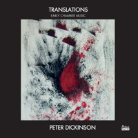 Peter Dickinson: Translations - Early Chamber Music. © 2018 primafacie (PFNSCD009)