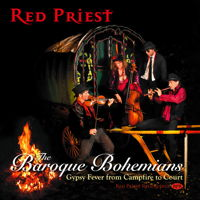 Red Priest - The Baroque Bohemians - Gypsy Fever from Campfire to Court. © 2017 Red Priest Recordings (RP 014)