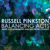 Russell Pinkston: Balancing Acts - Music for Instruments and Electronic Sounds. © 2016 Ravello Records LLC (RR7921)