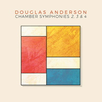 Douglas Anderson: Chamber Symphonies 2, 3 and 4. © 2016 Ravello Records LLC (RR7923)